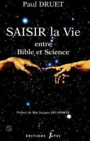 Saisir La Vie Entre Bible Et Science - Couverture - Format classique
