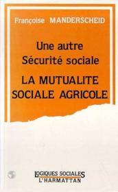 Une autre sécurité sociale ; la mutualité sociale agricole - Couverture - Format classique
