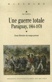 Une guerre totale ; paraguay, 1864-1870 - Intérieur - Format classique
