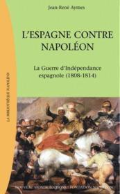 L'Espagne contre Napoléon ; la guerre d'indépendance espagnole (1808-1814) - Couverture - Format classique