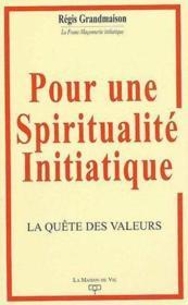 Pour une spiritualité initiatique ; la quête des valeurs - Couverture - Format classique