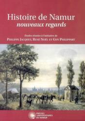 Histoire de Namur ; nouveaux regards - Couverture - Format classique