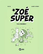 Vente livre :  Zoé Super t.3 ; tous ensemble !  - Mr Tan - Laurent Dufreney