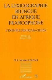 La lexicographie bilingue en Afrique francophone ; l'exemple français-cilubà - Couverture - Format classique