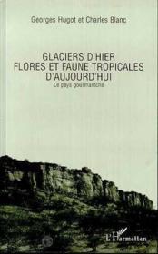 Glaciers d'hier ; flores et faune tropicales d'aujourd'hui ; le pays gourmantché - Couverture - Format classique