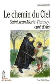 Le chemin du ciel ; Saint Jean-Marie Vianney, curé d'Ars - Couverture - Format classique