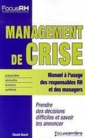 Management De Crise ; Prendre Des Decisions Difficiles Et Savoir Les Annoncer - Couverture - Format classique