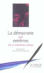 La Democratie Aux Extremes ; Sur La Radicalisation Politique - Couverture - Format classique