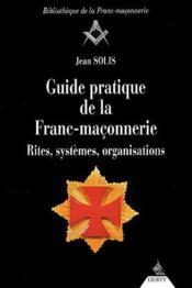 Guide Pratique De La Franc-Maconnerie ; Rites, Systemes, Organisations - Couverture - Format classique