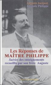 Les réponses de maître Philippe ; suivis des enseignements recueillis par son frère Auguste - Couverture - Format classique