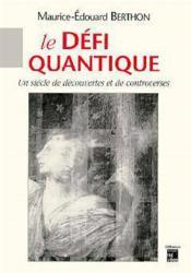 Le defi quantique un siecle de decouvertes et de controverses - Couverture - Format classique