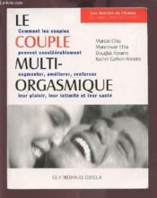 Le couple multi-orgasmique ; comment les couples peuvent considérablement augmenter, améliorer, renforcer leur plaisir, leur intimité et leur santé - Couverture - Format classique