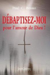 Debaptisez-Moi Pour L'Amour De Dieu - Couverture - Format classique