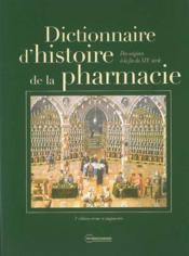 Dict. d'histoire de la pharmacie, 2e edition revue et augmentee - Couverture - Format classique