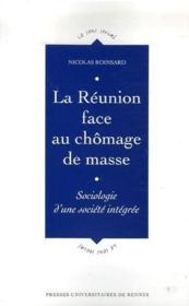 La Réunion face au chômage de masse ; sociolologie d'une société intégrée - Couverture - Format classique