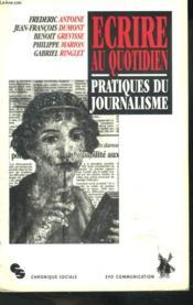 Ecrire au quotidien ; pratiques du journalisme - Couverture - Format classique