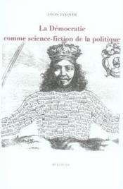 La démocratie comme science-fiction de la politique - Couverture - Format classique