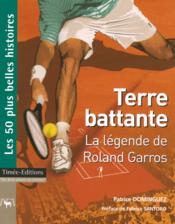 Terre battante ; la legende de Roland Garros - Couverture - Format classique