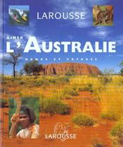 Aimer L'Australie - 250 Photos Et Cartes  - Collectif