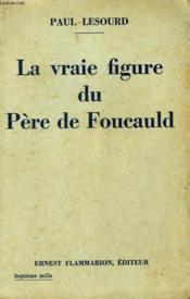 La Vraie Figure Du Pere De Foucauld. - Couverture - Format classique
