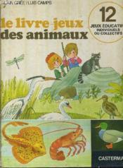 Le Livre Jeux Des Animaux - 12 Jeux Educatifs Individuels U Collectifs. - Couverture - Format classique