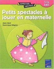 Petits spectacles à jouer en maternelle - Intérieur - Format classique
