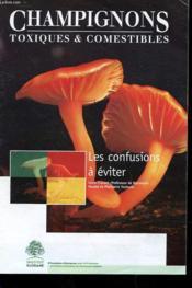 Champignons - Toxiques Et Comestibles - Les Confusions A Eviter - Couverture - Format classique