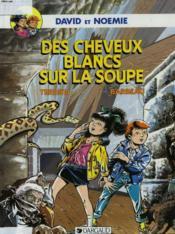 DAVID ET NOEMIE. DES CHEVEUX BLANCS SUR LA SOUPE + envoi de l'auteur avec dessin. - Couverture - Format classique