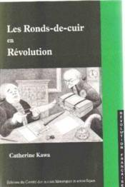 Les Ronds De Cuir En Revolution ; Etude Prosopographique Des Emplyes Du Ministere De L'Interieur - Couverture - Format classique