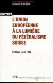 L'Union Europeenne E La Lumiere Du Federalisme Suisse - Couverture - Format classique