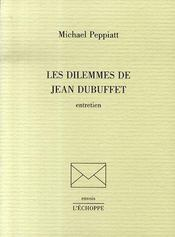 Les dilemmes de Jean Dubuffet ; entretiens - Intérieur - Format classique