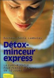 Détox-minceur express ; la cure-miracle pour perdre 3 à 5 kilos en 10 jours ! - Couverture - Format classique