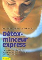 Détox-minceur express ; la cure-miracle pour perdre 3 à 5 kilos en 10 jours ! - Intérieur - Format classique