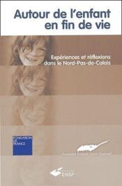 Autour de l'enfant en fin de vie ; expériences et réflexions dans le Nord-Pas-de-Calais - Couverture - Format classique