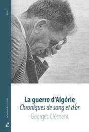 La Guerre D'Algerie - Chroniques De Sang Et D'Or - Couverture - Format classique