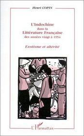 L'Indochine dans la littérature française des années vingt à 1954 ; exotisme et altérité - Intérieur - Format classique