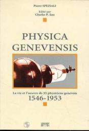 Physica Genevensis : La Vie Et L'Oeuvre De 33 Physiciens Genevois - Couverture - Format classique