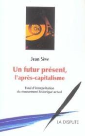 Un futur présent, l'après capitalisme ; essai d'interprétation du mouvement historique actuel - Couverture - Format classique