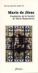 Marie De Jesus. Fondatrice De La Societe De Mrie Reparatrice - Couverture - Format classique