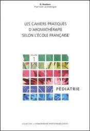 Les cahiers d'aromathérapie t.1 ; pédiatrie - Couverture - Format classique