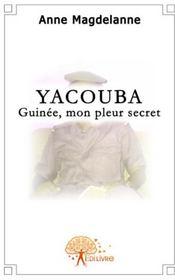 Yacouba ; Guinée, mon pleur secret - Couverture - Format classique