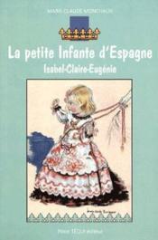 La petite infante d'Espagne ; Isabel-Claire Eugénie - Couverture - Format classique