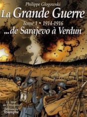 La grande guerre t.1 ; 1914-1916...de Sarajevo à Verdun - Couverture - Format classique
