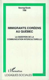 Immigrants Coreens Au Quebec ; La Question De La Communication Interculturelle - Intérieur - Format classique