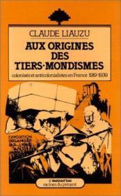 Aux origines du tiers-mondismes ; colonisés et anticolonialistes en France (1919-1939) - Couverture - Format classique