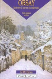 Le musée d'Orsay ; itinéraire à travers les collections - Intérieur - Format classique
