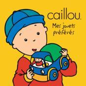 Caillou ; mes jouets préférés - Couverture - Format classique