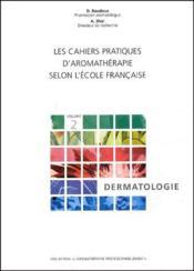 Les cahiers aromatherapie selon l'école française t.2 ; dermatologie - Couverture - Format classique