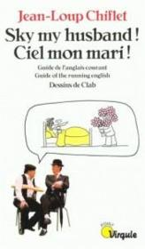 Vente  Sky, My Husband ! Ciel, Mon Mari ! Guide De L'Anglais Courant. Guide Of The Running English  - Jean-Loup Chiflet