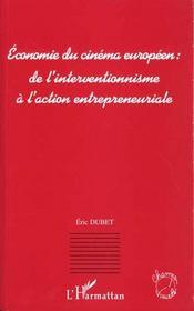 Economie Du Cinema Europeen ; De L'Interventionnisme A L'Action Entrepreneuriale - Intérieur - Format classique